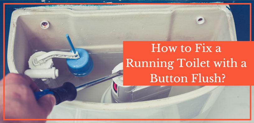 how to fix a running toilet with a button flush 2021