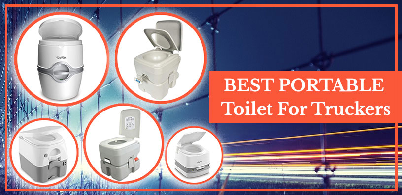 best portable toilet for truckers 2021